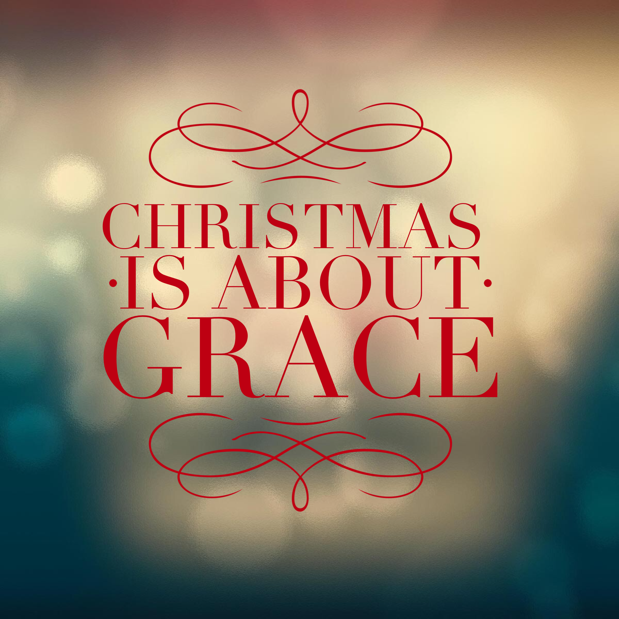 Christmas Grace.Christmas Is About Grace Lifespilledlikewater